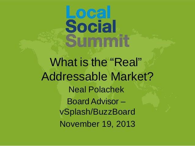 "What is the ""Real"" Addressable Market? Neal Polachek Board Advisor – vSplash/BuzzBoard November 19, 2013"