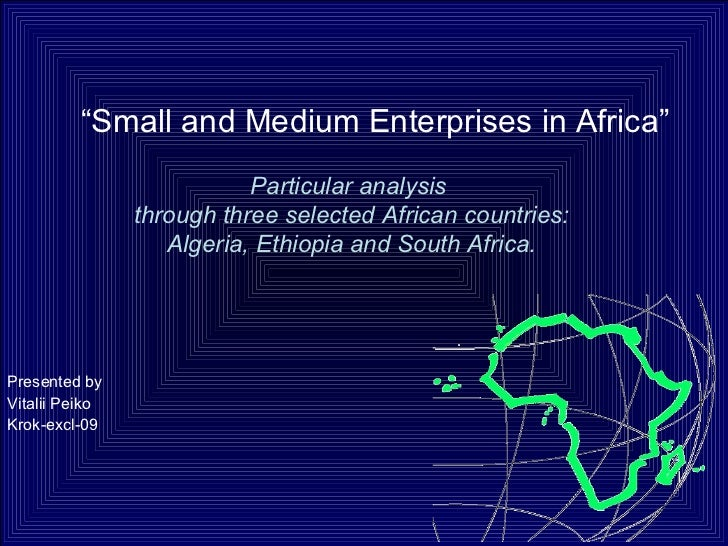 """Small and Medium Enterprises in Africa""                           Particular analysis                through three select..."