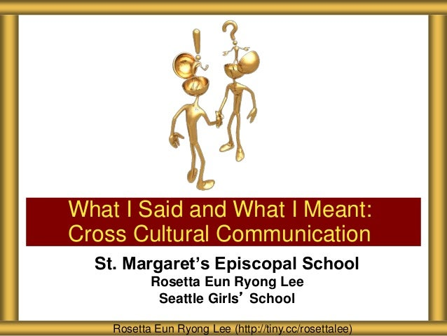 St. Margaret's Episcopal School Rosetta Eun Ryong Lee Seattle Girls' School What I Said and What I Meant: Cross Cultural C...