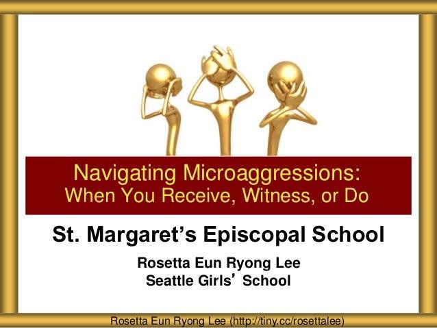 St. Margaret's Episcopal School Rosetta Eun Ryong Lee Seattle Girls' School Navigating Microaggressions: When You Receive,...