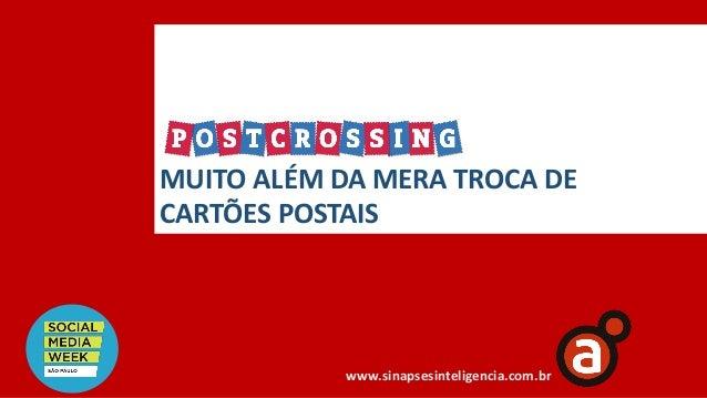 MUITO ALÉM DA MERA TROCA DE CARTÕES POSTAIS www.sinapsesinteligencia.com.br