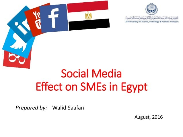 Social Media Effect on SMEs in Egypt Prepared by: Walid Saafan August, 2016