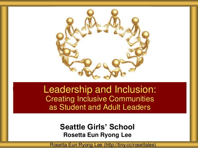 Seattle Girls' School Rosetta Eun Ryong Lee Leadership and Inclusion: Creating Inclusive Communities as Student and Adult ...