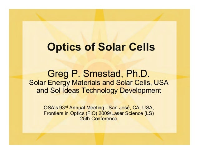 Greg P. Smestad, Ph.D. Solar Energy Materials and Solar Cells, USA and Sol Ideas Technology Development Optics of Solar Ce...