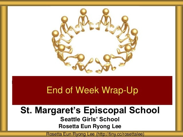 St. Margaret's Episcopal School Seattle Girls' School Rosetta Eun Ryong Lee End of Week Wrap-Up Rosetta Eun Ryong Lee (htt...