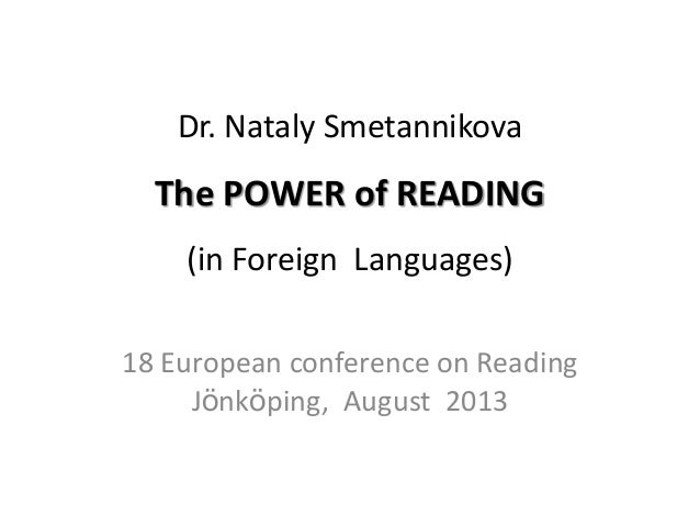 Dr. Nataly Smetannikova The POWER of READING (in Foreign Languages) 18 European conference on Reading Jönköping, August 20...