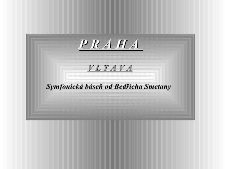 P R A H A  V L T A V A   Symfonická báseň od Bedřicha Smetany