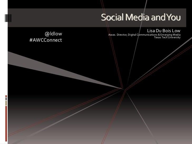 Social Media and You<br />Lisa Du Bois Low<br />Assoc. Director, Digital Communications & Emerging Media<br />Texas Tech U...