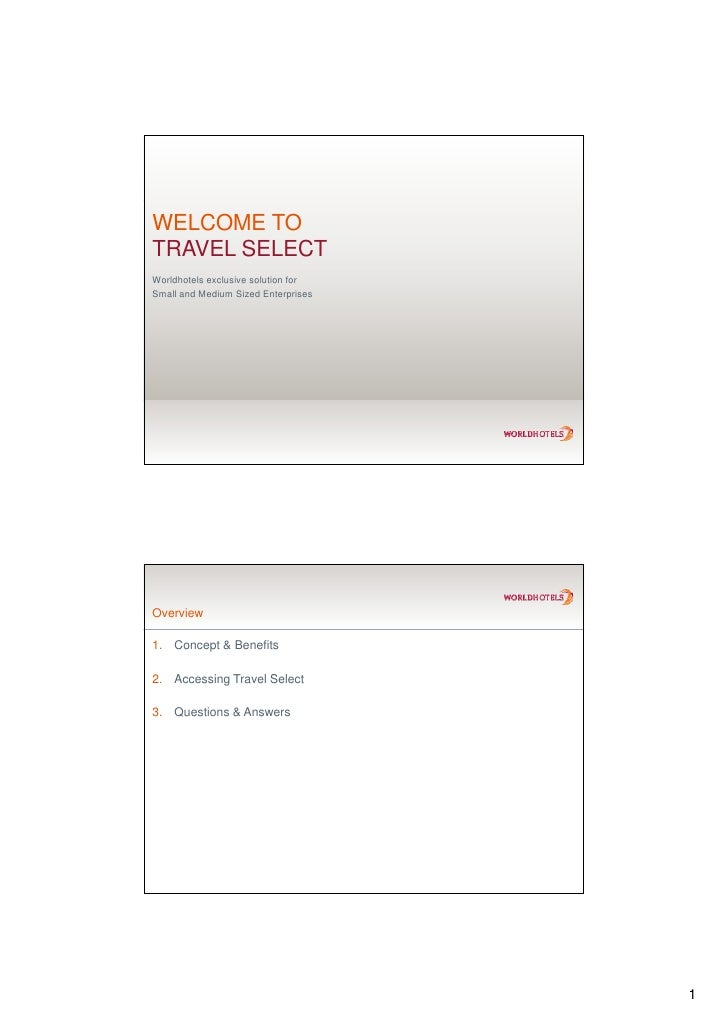 WELCOME TO TRAVEL SELECT Worldhotels exclusive solution for Small and Medium Sized Enterprises     Overview  1. Concept & ...