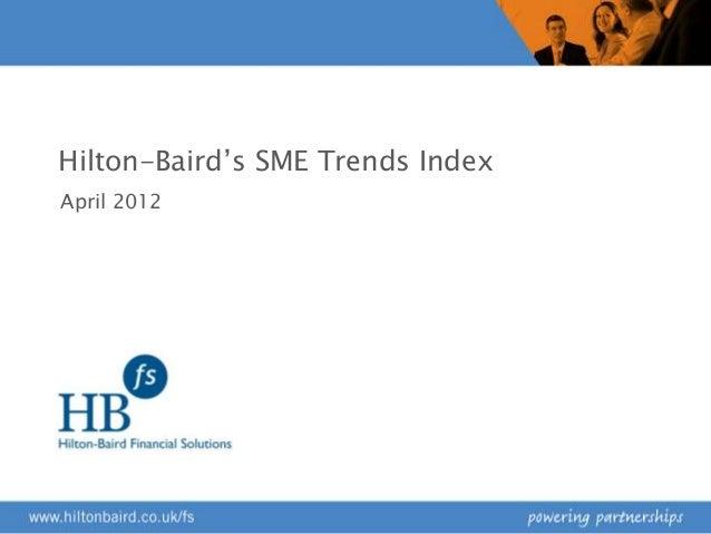 "Hilton-Baird""s SME Trends IndexApril 2012"