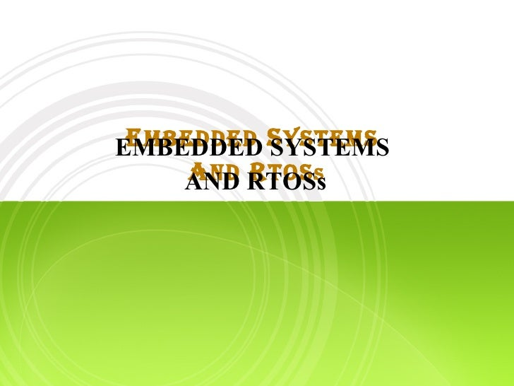 E MBEDDED  S YSTEMS  A ND  R TOS s EMBEDDED SYSTEMS  AND RTOSs