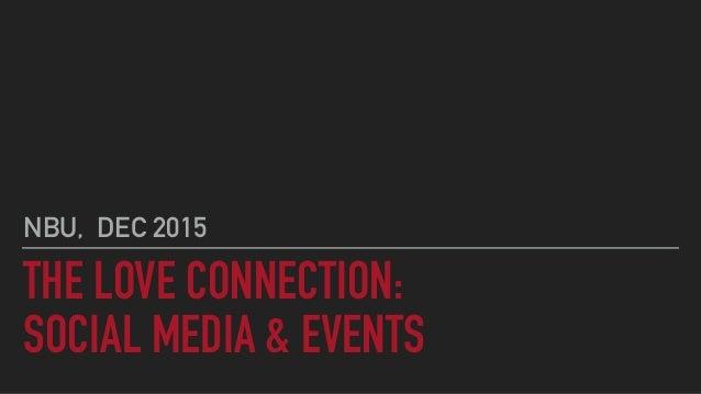 THE LOVE CONNECTION: SOCIAL MEDIA & EVENTS NBU, DEC 2015