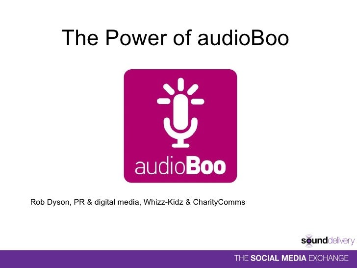 The Power of audioBoo  <ul><li>Rob Dyson, PR & digital media, Whizz-Kidz & CharityComms   </li></ul>