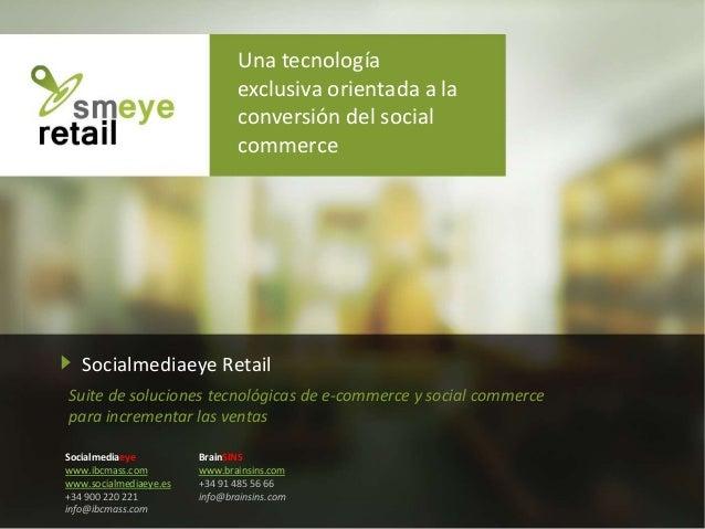 Socialmediaeye Retail Suite de soluciones tecnológicas de e-commerce y social commerce para incrementar las ventas Socialm...