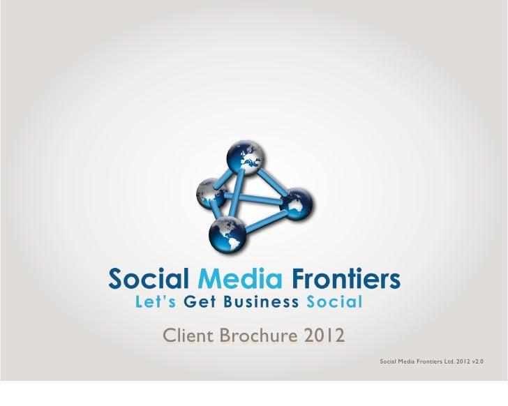 Client Brochure 2012                       Social Media Frontiers Ltd. 2012 v2.0