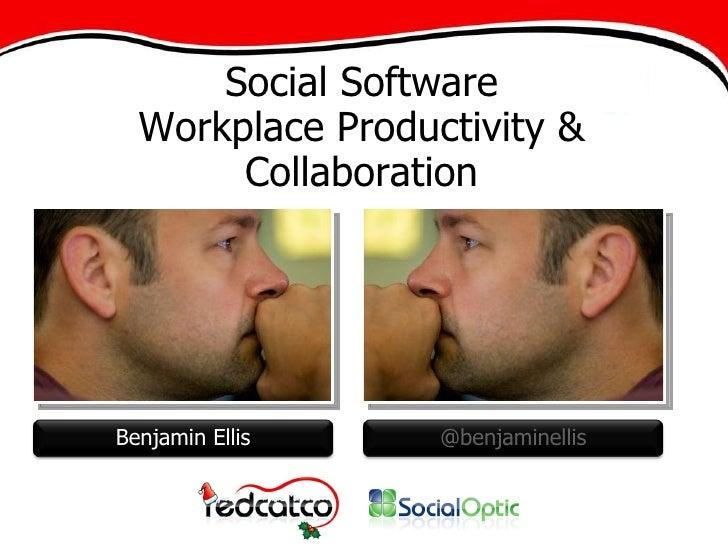 Social Software Workplace Productivity & Collaboration Benjamin Ellis @benjaminellis