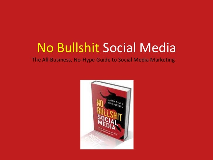 No Bullshit Social MediaThe All-Business, No-Hype Guide to Social Media Marketing