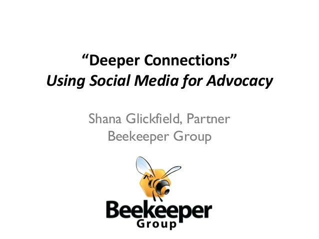 """""""Deeper Connections""""Using Social Media for Advocacy     Shana Glickfield, Partner        Beekeeper Group"""