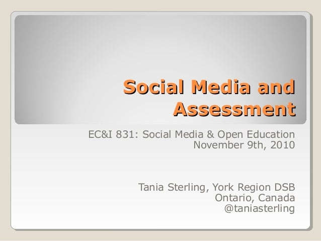 Social Media andSocial Media and AssessmentAssessment EC&I 831: Social Media & Open Education November 9th, 2010 Tania Ste...