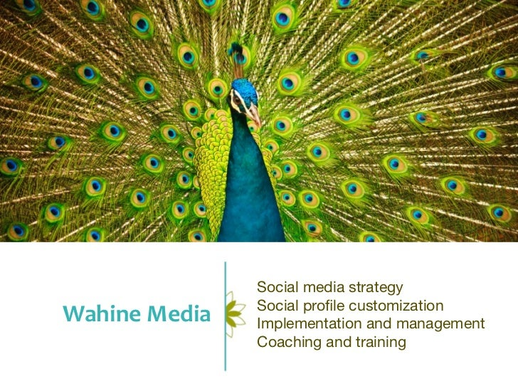 Social media strategy                  Social profile customizationWahine Media   Implementation and management          ...