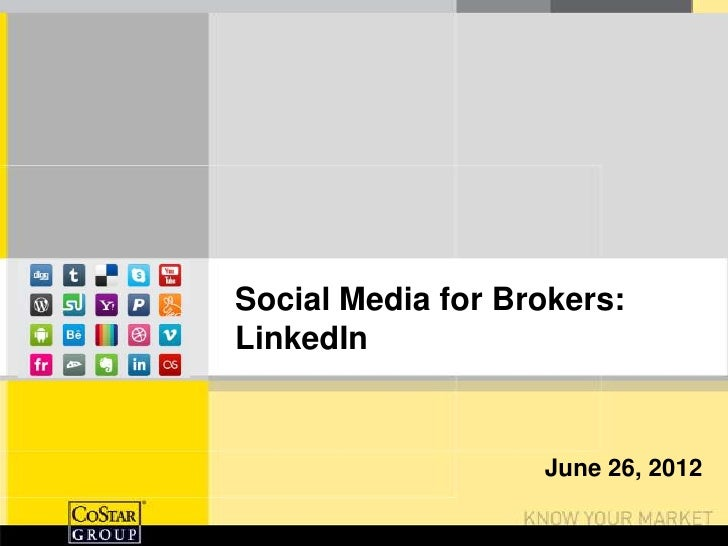 Social Media for Brokers:LinkedIn                   June 26, 2012