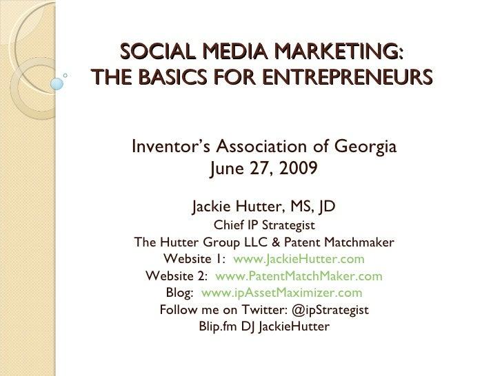 SOCIAL MEDIA MARKETING: THE BASICS FOR ENTREPRENEURS      Inventor's Association of Georgia              June 27, 2009    ...