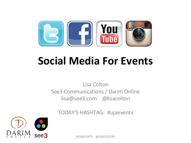 Social Media For Events Lisa Colton See3 Communications / Darim Online lisa@see3.com @lisacolton TODAY'S HASHTAG: #ujaeven...
