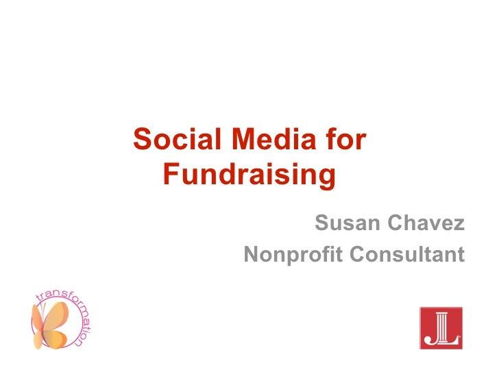 Social Media for  Fundraising            Susan Chavez       Nonprofit Consultant