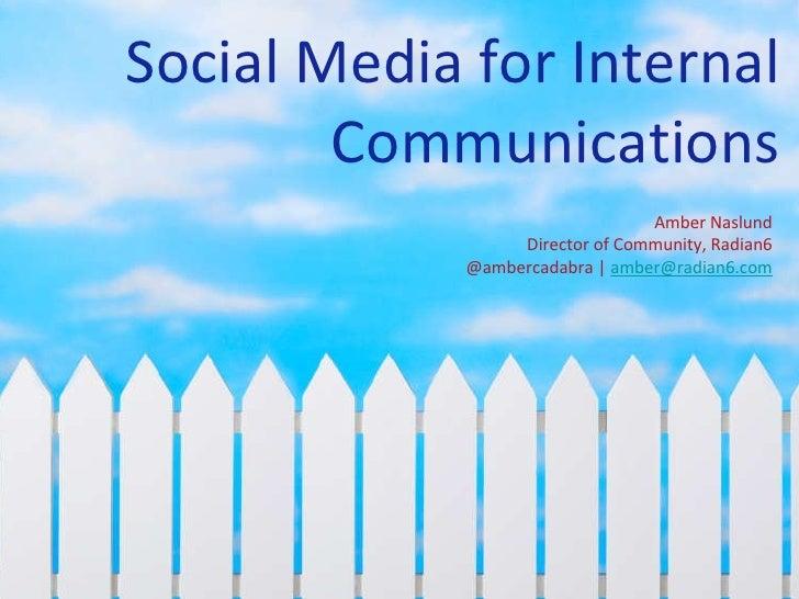 Social Media for Internal Communications Amber Naslund Director of Community, Radian6 @ambercadabra    [email_address]