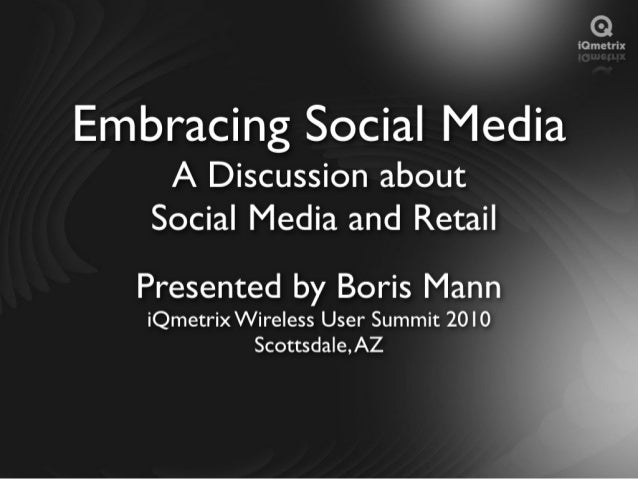 Embracing Social Media  A Discussion about Social Media and Retail  Presented by Boris Mann  iQmetrix Wireless User Summit...