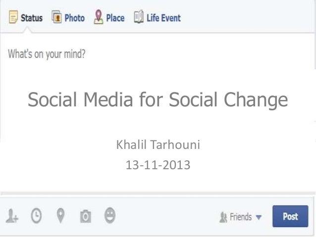 Social Media for Social Change Khalil Tarhouni 13-11-2013