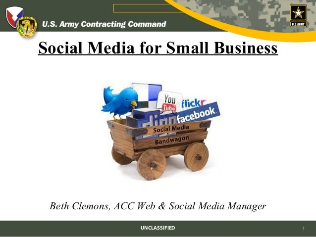 Social Media for Small Business Beth Clemons, ACC Web & Social Media Manager                   UNCLASSIFIED               ...