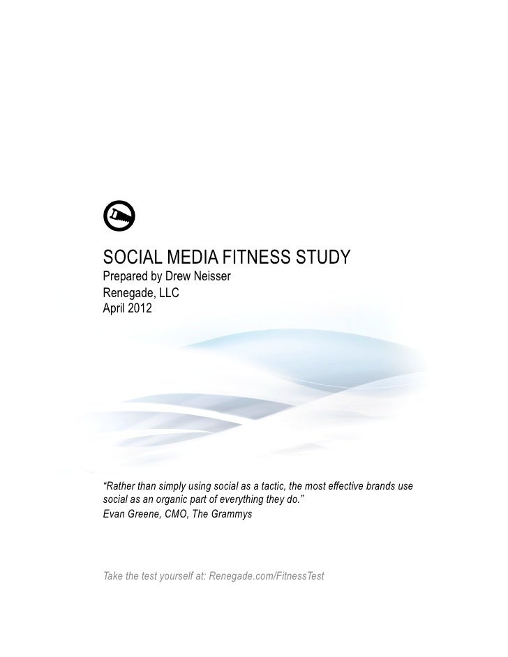 """SOCIAL MEDIA FITNESS STUDYPrepared by Drew NeisserRenegade, LLCApril 2012""""Rather than simply using social as a tactic, the..."""