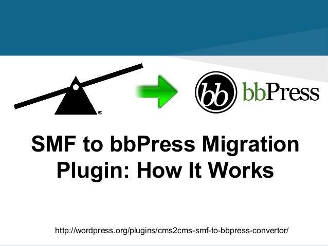 SMF to bbPress Migration Plugin: How It Works http://wordpress.org/plugins/cms2cms-smf-to-bbpress-convertor/