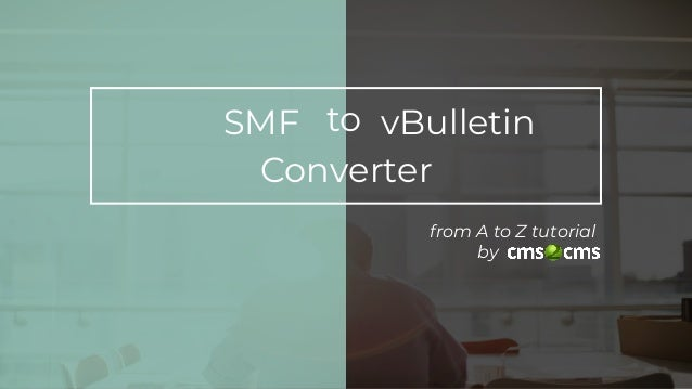 toSMF vBulletin Converter from A to Z tutorial by