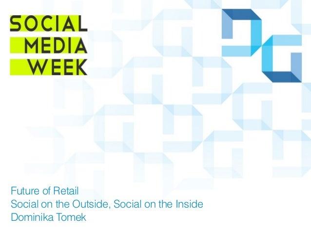 Future of RetailSocial on the Outside, Social on the InsideDominika Tomek