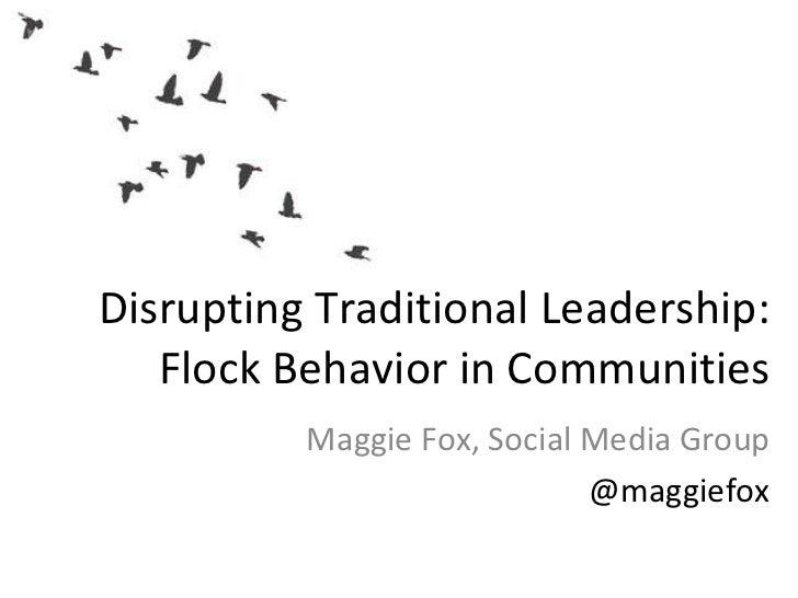 Disrupting Traditional Leadership: Flock Behavior in Communities Maggie Fox, Social Media Group @maggiefox