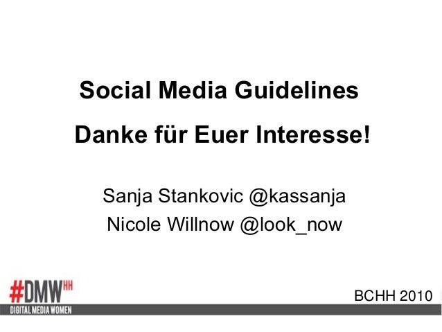 Social Media Guidelines Danke für Euer Interesse! Sanja Stankovic @kassanja Nicole Willnow @look_now BCHH 2010