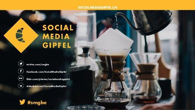 SOCIALMEDIAGIPFEL.CH flickr.com/photos/socialmediagipfel facebook.com/SocialMediaGipfel twitter.com/smgbe slideshare.net/So...