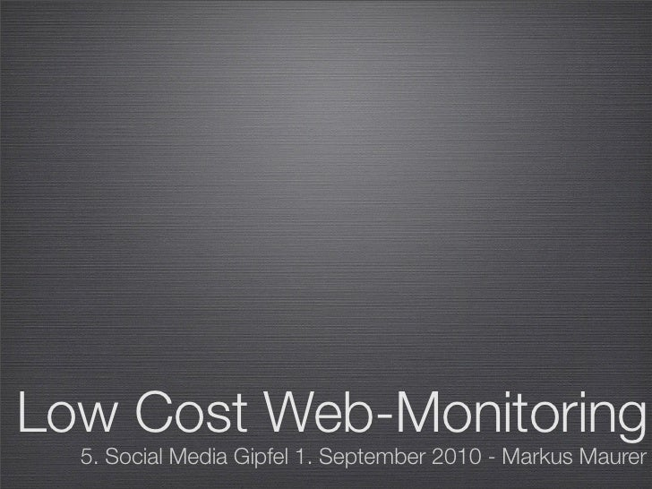 Low Cost Web-Monitoring   5. Social Media Gipfel 1. September 2010 - Markus Maurer