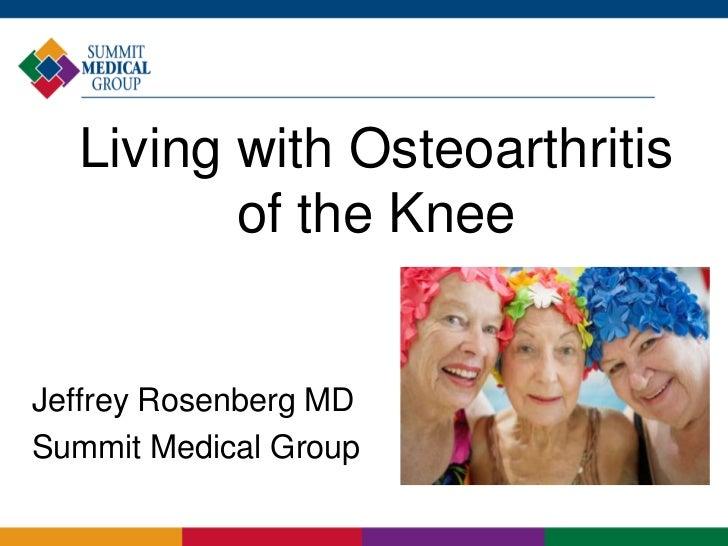 Living with Osteoarthritis         of the KneeJeffrey Rosenberg MDSummit Medical Group