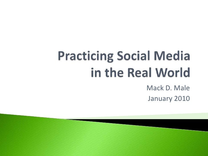 Practicing Social Mediain the Real World<br />Mack D. Male<br />January 2010<br />