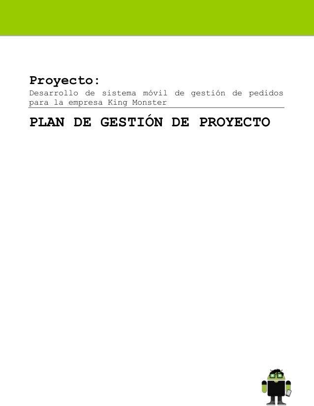Proyecto: Desarrollo de sistema móvil de gestión de pedidos para la empresa King Monster  PLAN DE GESTIÓN DE PROYECTO