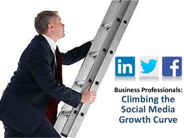 Business Professionals: Climbing the Social Media Growth Curve
