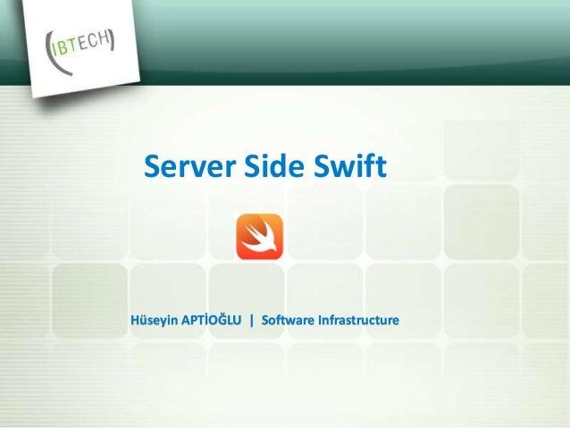 Server Side Swift Hüseyin APTİOĞLU   Software Infrastructure