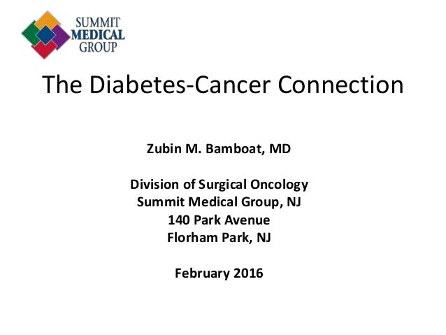 The Diabetes-Cancer Connection Zubin M. Bamboat, MD Division of Surgical Oncology Summit Medical Group, NJ 140 Park Avenue...