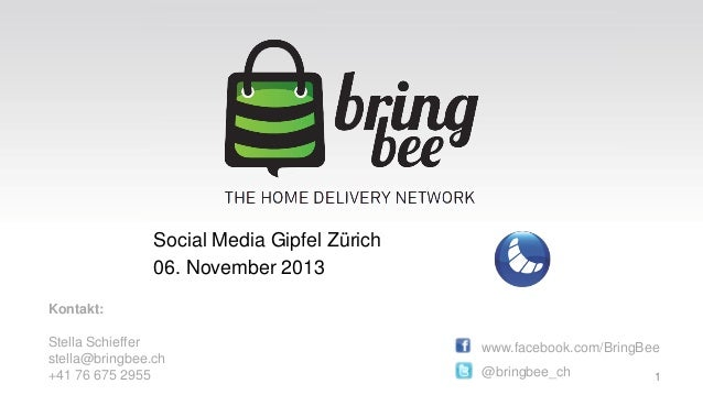 Social Media Gipfel Zürich 06. November 2013 Kontakt: Stella Schieffer stella@bringbee.ch +41 76 675 2955  www.facebook.co...