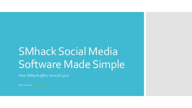 SMhackSocial Media Software MadeSimple How SMhack offers more for you! By Lisa Sicard, Inspire toThrive
