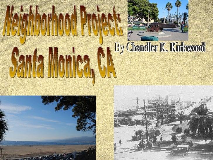 Neighborhood Project:  Santa Monica, CA By Chandler K. Kirkwood