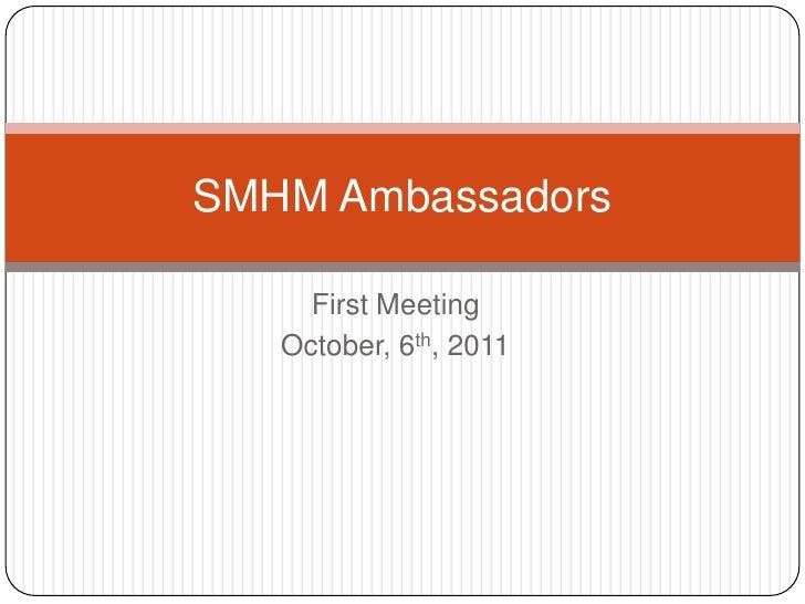 First Meeting<br />October, 6th, 2011<br />SMHM Ambassadors<br />